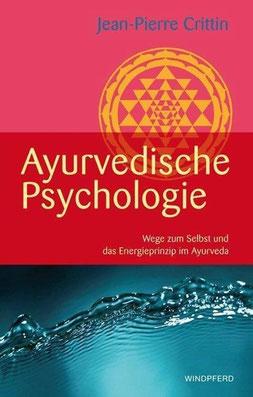 Ayurvedische Psychologie - Wege zum Selbst und das Energieprinzip im Ayurveda von Jean P Crittin
