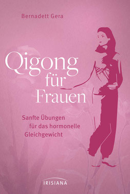 Qigong für Frauen Sanfte Übungen für das hormonelle Gleichgewicht - Ganzheitliche Hilfe bei Menstruationsproblemen, Kinderwunsch oder Wechseljahresbeschwerden von Bernadett Gera
