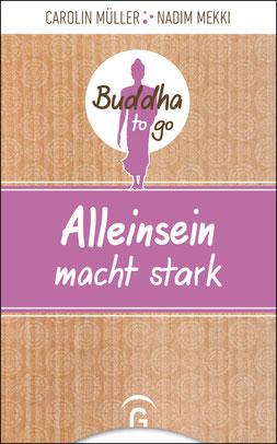 Alleinsein macht stark - Reihe: Buddha to go von Carolin Müller und Nadim Mekki