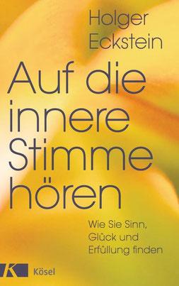 Auf die innere Stimme hören - Wie Sie Sinn, Glück und Erfüllung finden von Holger Eckstein - Buchtipp