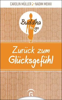 Zurück zum Glücksgefühl - Reihe: Buddha to go von Carolin Müller und Nadim Mekki