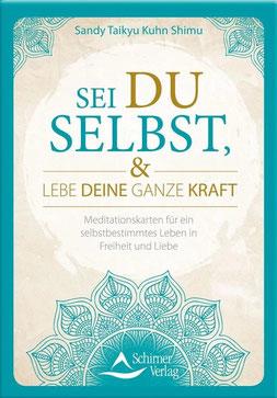Sei du selbst, und lebe deine ganze Kraft - 48 Meditationskarten für ein selbstbestimmtes Leben in Freiheit und Liebe von Sandy Taikyu Kuhn