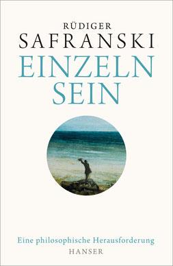 Einzeln sein - Eine philosophische Herausforderung von Rüdiger Safranski