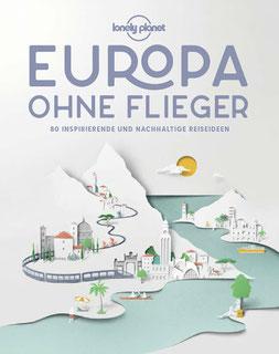 Lonely Planet Europa ohne Flieger - 80 inspirierende und nachhaltige Reiseideen von Lonely Planet