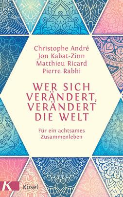 Wer sich verändert, verändert die Welt: Für ein achtsames Zusammenleben von Christophe André, Jon Kabat-Zinn , ... Buchtipp
