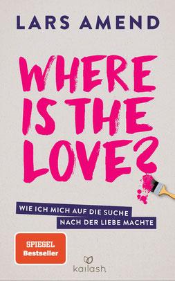 Where is the Love?  Wie ich mich auf die Suche nach der Liebe machte von Lars Amend