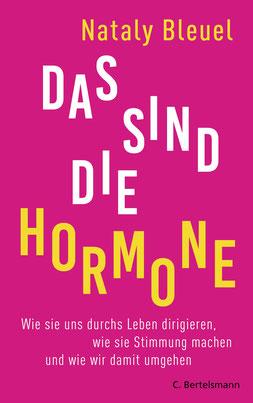 Das sind die Hormone von Nataly Bleuel Wie sie uns durchs Leben dirigieren, wie sie Stimmung machen und wie wir damit umgehen