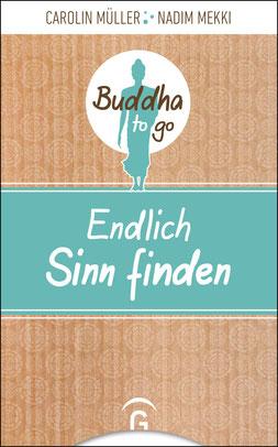 Endlich Sinn finden Reihe: Buddha to go von Carolin Müller und Nadim Mekki