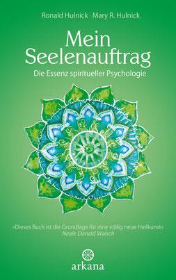 Mein Seelenauftrag Die Essenz spiritueller Psychologie von Ronald Hulnick und Mary R. Hulnick