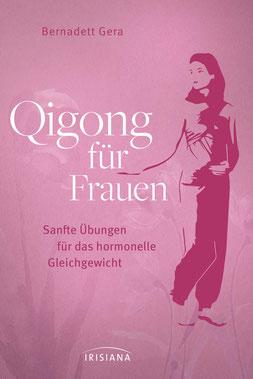 Qigong für Frauen - Sanfte Übungen für das hormonelle Gleichgewicht - Ganzheitliche Hilfe bei Menstruationsproblemen, Kinderwunsch oder Wechseljahresbeschwerden von Bernadett Gera