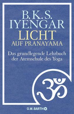 Licht auf Pranayama - Das grundlegende Lehrbuch der Atemschule des Yoga von B. K. S. Iyengar