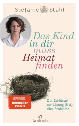 Das Kind in dir muss Heimat finden - Der Schlüssel zur Lösung (fast) aller Probleme von Stefanie Stahl - Psychologie Bestseller