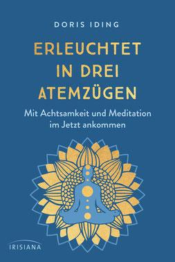 Erleuchtet in drei Atemzügen Mit Achtsamkeit und Meditation im Jetzt ankommen von Doris Iding - Buchtipp