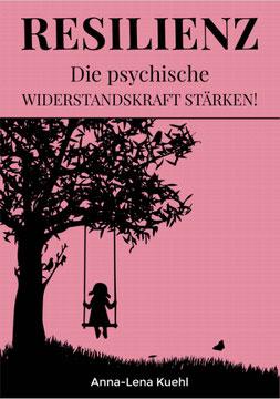 Resilienz-Die psychische Widerstandskraft stärken von Anna-Lena Kuehl Mit der Achtsamkeit als Fundament Krisen überwinden, emotionale Intelligenz aufbauen, Optimismus ausstrahlen und Depressionen vorbeugen
