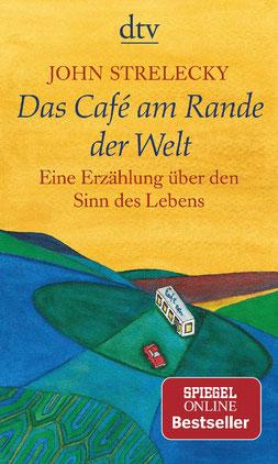 Das Café am Rande der Welt - Eine Erzählung über den Sinn des Lebens von John Strelecky - Bestseller Ratgeber & Lebenshilfe