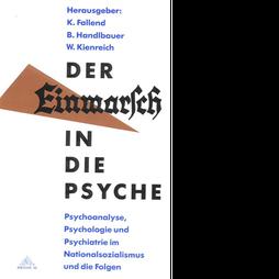 Karl Fallend / Bernhard Handlbauer / Werner Kienreich (Hg.) Der Einmarsch in die Psyche
