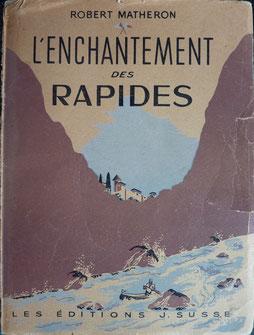 MATHERON, L'ENCHANTEMENT DES RAPIDES, Susse, 1944 (la Bibli du Canoe)