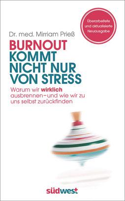 Burnout kommt nicht nur von Stress Warum wir wirklich ausbrennen - und wie wir zu uns selbst zurückfinden von Dr. med. Mirriam Prieß