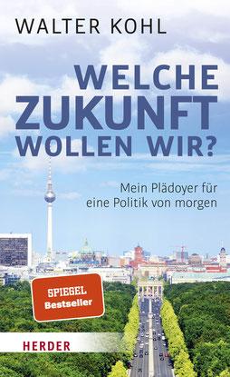 Welche Zukunft wollen wir? Mein Plädoyer für eine Politik von morgen von Walter Kohl - Spiegel Bestseller Buchtipp