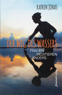 Der Weg des Wassers Frauen meditieren anders von Katrin Jonas - Meditation - Achtsamkeit - Gesundheit