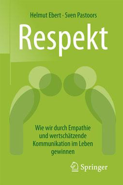 Respekt: Wie wir durch Empathie und wertschätzende Kommunikation im Leben gewinnen von Helmut Ebert