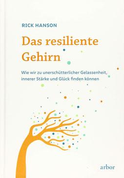 Das resiliente Gehirn von Rick Hanson  - Resilienz