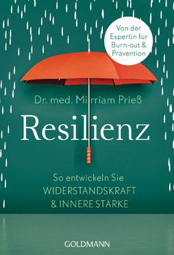 Resilienz: Das Geheimnis innerer Stärke - Widerstandskraft entwickeln und authentisch leben - Mit 12-Punkte-Selbsttest - Was uns stark macht gegen Burnout, Stress und Erschöpfung von Mirriam Prieß