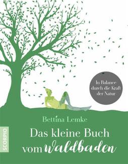 Das kleine Buch vom Waldbaden von Bettina Lemke In Balance durch die Kraft der Natur