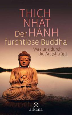 Der furchtlose Buddha - Was uns durch die Angst trägt von Thich Nhat Hanh