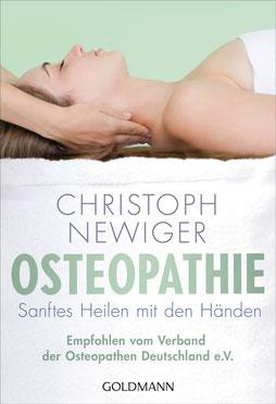 Osteopathie: Sanftes Heilen mit den Händen: Wie gezielte Berührungen Ihre Selbstheilungskräfte freisetzen von Christoph Newiger - Buchtipp