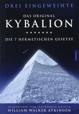 Kybalion - Die 7 hermetischen Gesetze von William Walker Atkinson Das Original von Drei Eingeweihte
