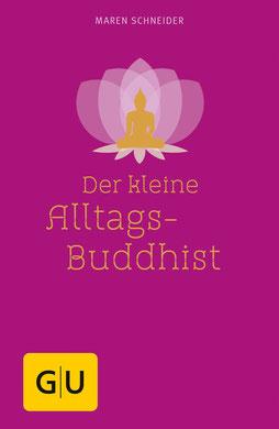 Der kleine Alltagsbuddhist von Maren Schneider