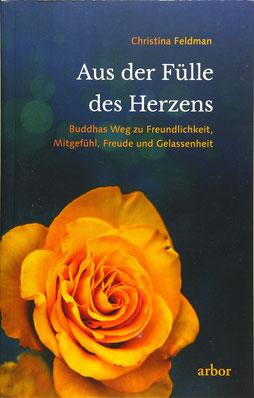 Aus der Fülle des Herzens - Buddhas Weg zu Freundlichkeit, Mitgefühl, Freude und Gelassenheit von Christina Feldman