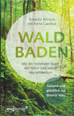 Waldbaden: Mit der heilenden Kraft der Natur sich selbst neu entdecken von Annette Bernjus und Anna Cavelius