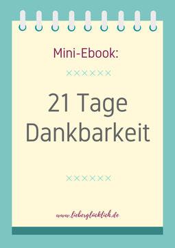 21 Tage Dankbarkeit leben und mehr Glück und Erfüllung im Leben entdecken #Dankbarkeit #Danke #Tagebuch #Ebook #lieberglücklich #Lebenshilfe #Lebenspraxis
