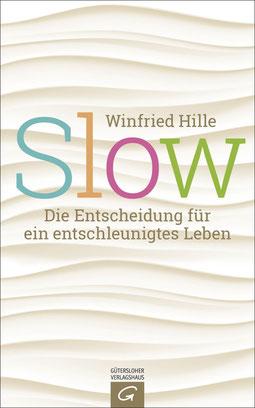 Slow: Die Entscheidung für ein entschleunigtes Leben von Winfried Hille - Achtsamkeit Ratgeber Buchtipp