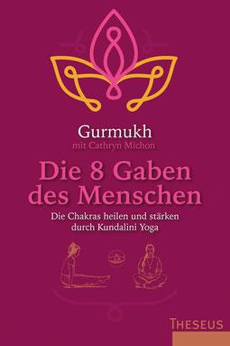 Die 8 Gaben des Menschen - Die Chakras heilen und stärken durch Kundalini Yoga von Gurmukh