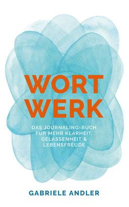 WortWerk - Das Journaling-Buch für mehr Klarheit, Gelassenheit und Lebensfreude Arbeitsbuch von Gabriele Andler - Journaling - Die Achtsamkeitsmethode für mehr Lebensfreude