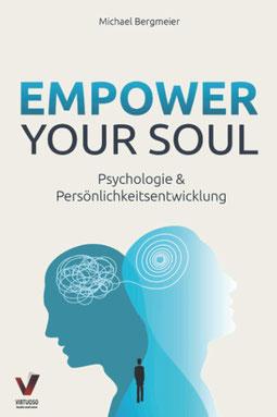 Empower your soul - Psychologie & Persönlichkeitsentwicklung Wie Sie Ihr Unterbewusstsein beeinflussen & Ihre Persönlichkeit stärken für ein erfolgreicheres und glücklicheres Leben von Michael Bergmeier
