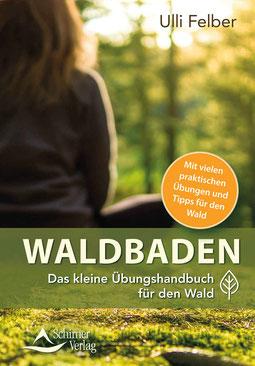 Waldbaden – das kleine Übungshandbuch für den Wald von Ulli Felber