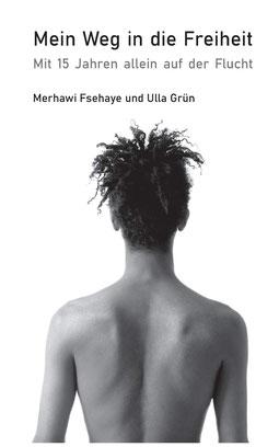 Mein Weg in die Freiheit - Mit 15 Jahren allein auf der Flucht von Merhawi Fsehaye und Ulla Grün