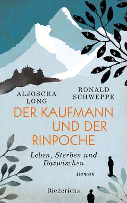 Der Kaufmann und der Rinpoche - Leben, Sterben und Dazwischen von Aljoscha Long & Ronald Schweppe