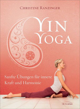 Yin Yoga Sanfte Übungen für innere Kraft und Harmonie von Christine Ranzinger