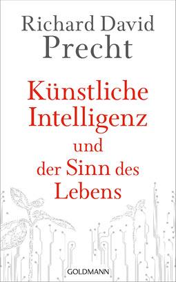 Künstliche Intelligenz und der Sinn des Lebens: Ein Essay von Richard David Precht  - Bestseller
