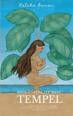 Mein Körper ist mein Tempel von Natalie Ormani Ich akzeptiere meinen Körper, wertschätze ihn und lebe meine Weiblichkeit