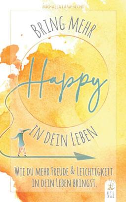 Bring mehr Happy in dein Leben - Wie du mehr Freude und Leichtigkeit in dein Leben bringst von Michaela Lamprecht