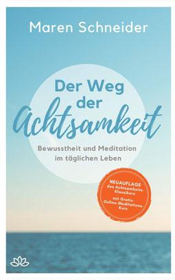 Der Weg der Achtsamkeit von Maren Schneider - Bewusstheit und Meditation im täglichen Leben