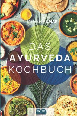 Ayurveda Kochbuch von Mahesh Kumar Das Ayurveda Buch zur Selbstheilung und zum Entgiften. Inkl. 100 Rezepte und Dosha-Test