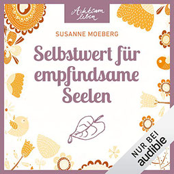 Selbstwert für empfindsame Seelen Achtsam leben von Susanne Moeberg - Achtsamkeit Hörbuch Empfehlung