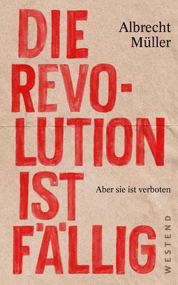 Die Revolution ist fällig - Aber sie ist verboten von Albrecht Müller